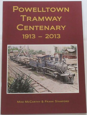 Powelltown Tramway Centenary 1913-2013, by Mike McCarthy and Frank Stamford